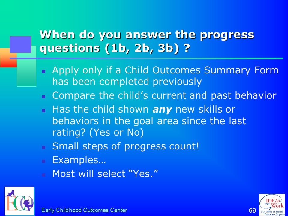 Early Childhood Outcomes Center 68 Why is it important to document the rating? Evidence can be reviewed to see whether people are using the system pro