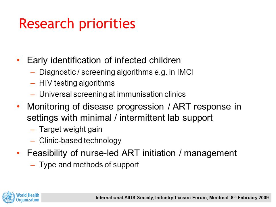 International AIDS Society, Industry Liaison Forum, Montreal, 8 th February 2009 Early identification of infected children –Diagnostic / screening algorithms e.g.
