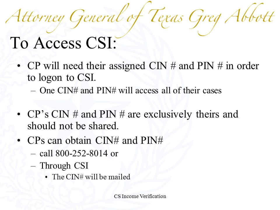 CS Income Verification To Access CSI: CP will need their assigned CIN # and PIN # in order to logon to CSI.
