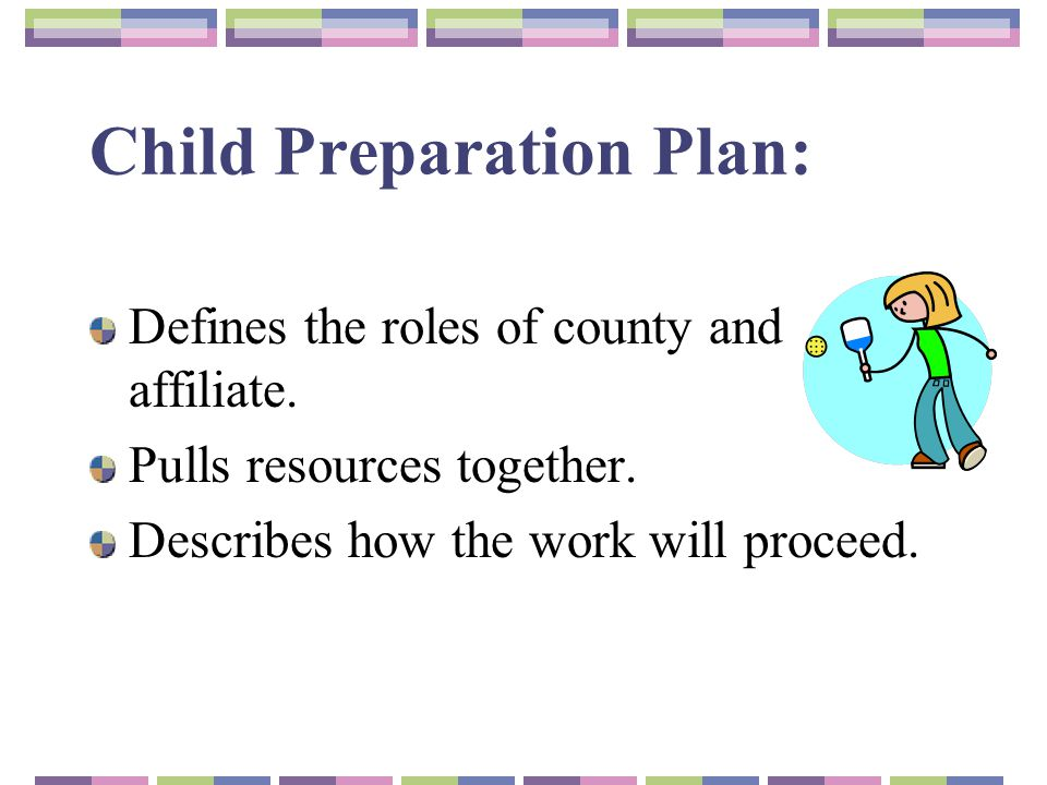 Child Preparation Plan: Defines the roles of county and affiliate.