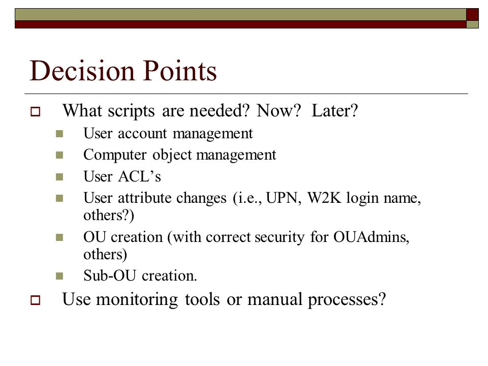 Decision Points  What scripts are needed. Now. Later.