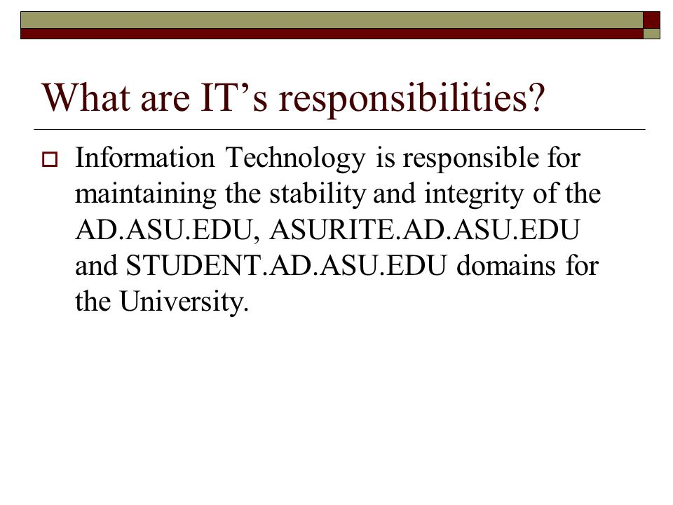 What are IT's responsibilities.