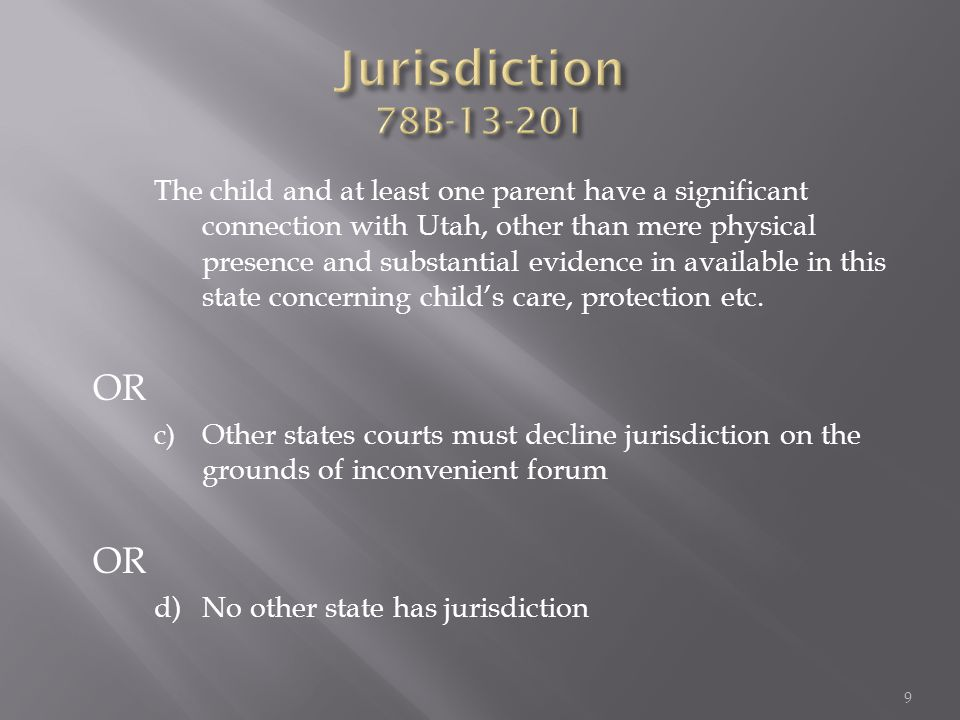 The child and at least one parent have a significant connection with Utah, other than mere physical presence and substantial evidence in available in this state concerning child's care, protection etc.