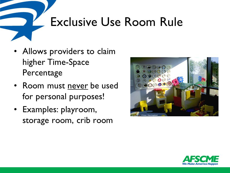 Exclusive Use Room Rule Allows providers to claim higher Time-Space Percentage Room must never be used for personal purposes.