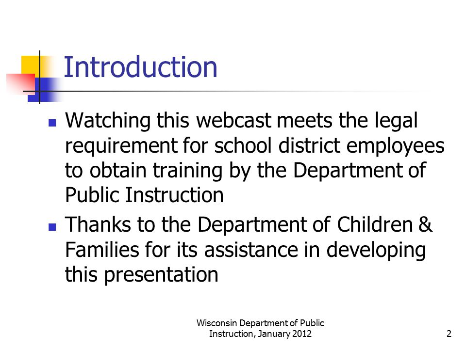 Introduction Watching this webcast meets the legal requirement for school district employees to obtain training by the Department of Public Instructio