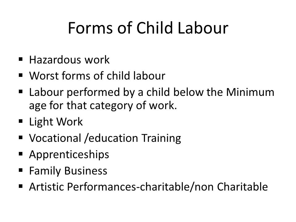 Forms of Child Labour  Hazardous work  Worst forms of child labour  Labour performed by a child below the Minimum age for that category of work. 