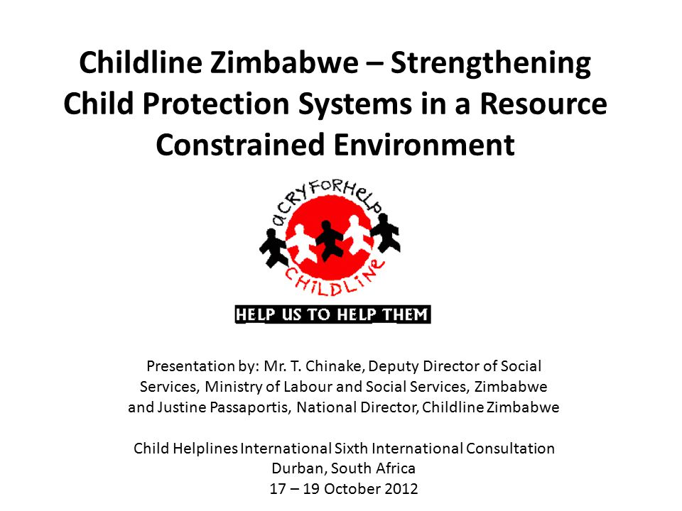 Childline Zimbabwe – Strengthening Child Protection Systems in a Resource Constrained Environment Presentation by: Mr. T. Chinake, Deputy Director of