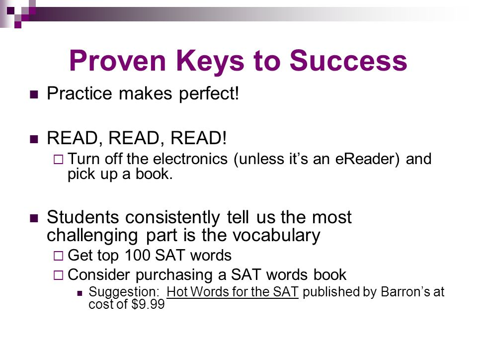 Proven Keys to Success Practice makes perfect. READ, READ, READ.