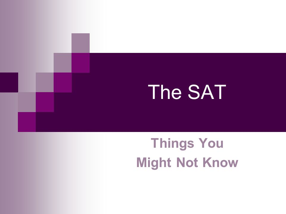 The SAT Things You Might Not Know