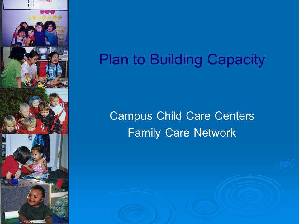Plan to Building Capacity Campus Child Care Centers Family Care Network