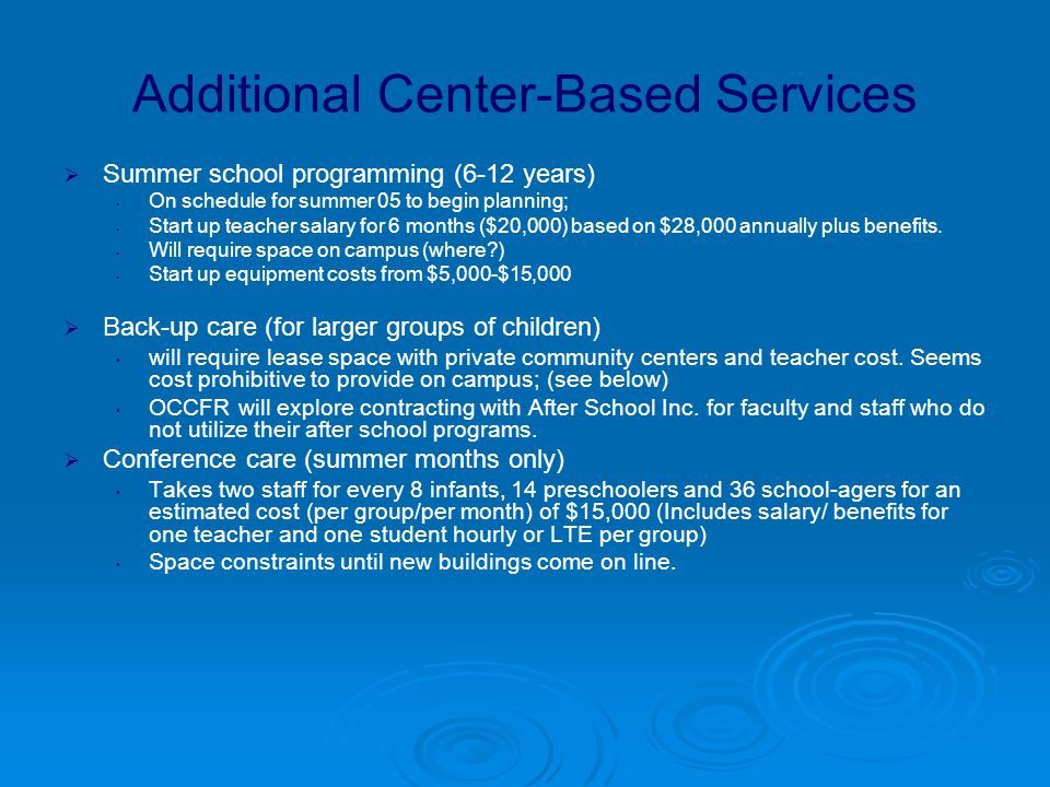 Additional Center-Based Services  Summer school programming (6-12 years) On schedule for summer 05 to begin planning; Start up teacher salary for 6 months ($20,000) based on $28,000 annually plus benefits.