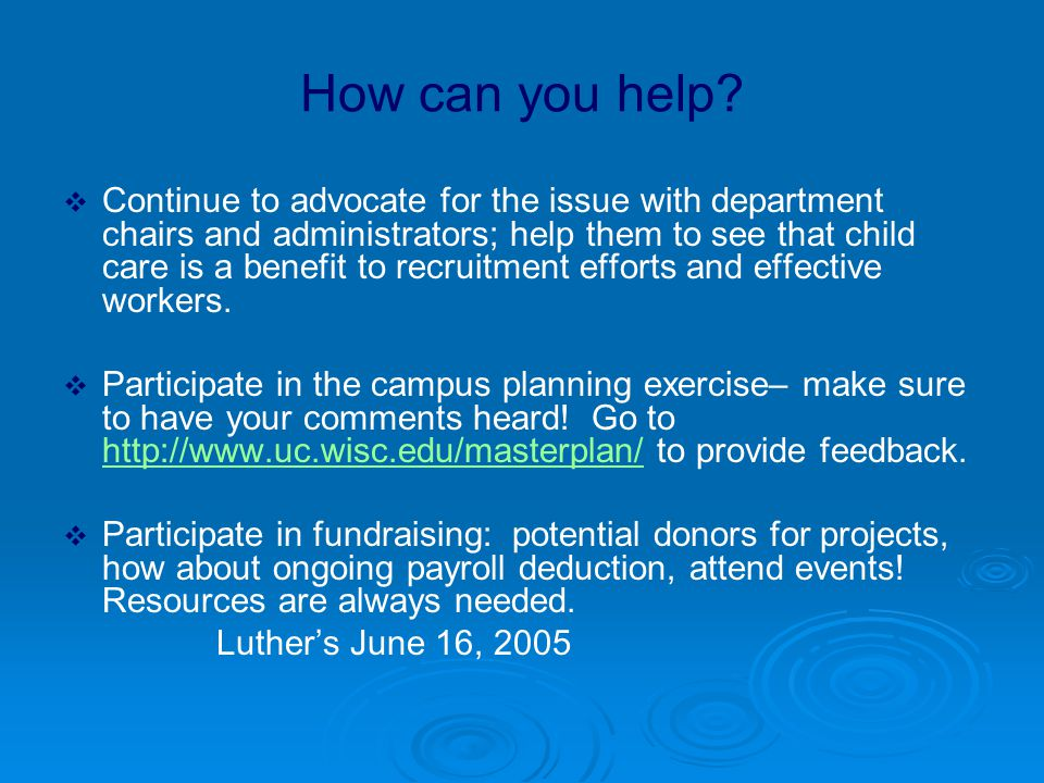 How can you help?  Continue to advocate for the issue with department chairs and administrators; help them to see that child care is a benefit to rec