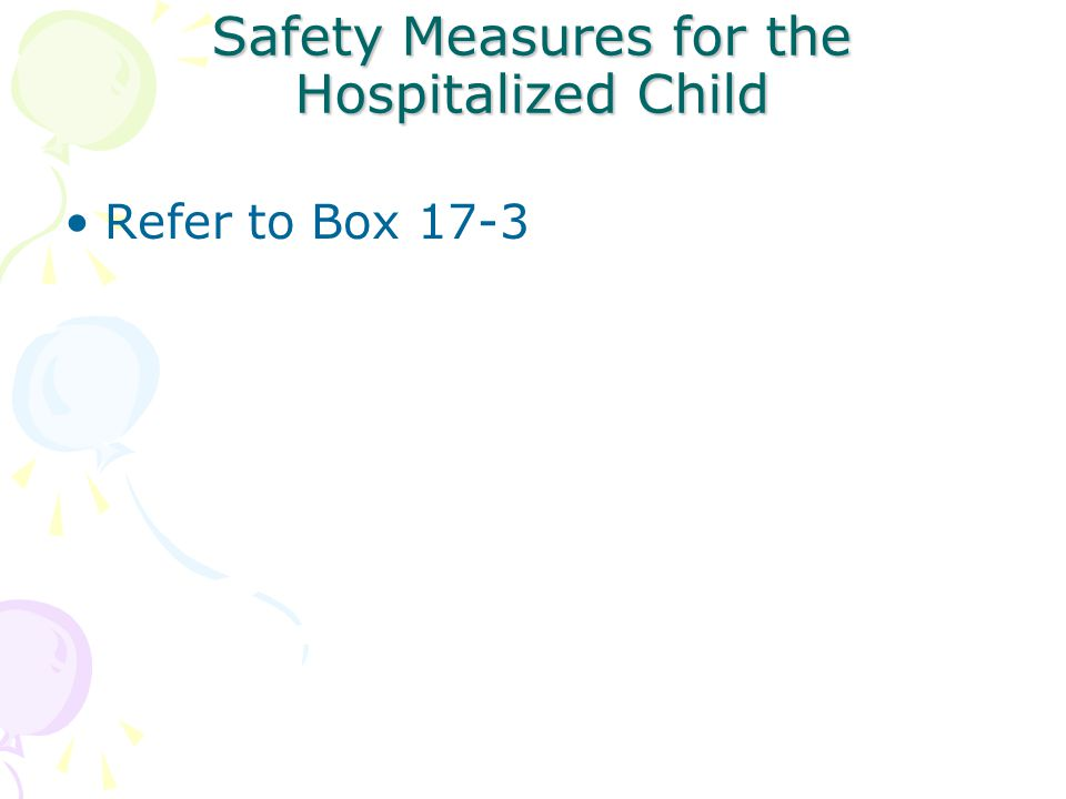 Safety Measures for the Hospitalized Child Refer to Box 17-3