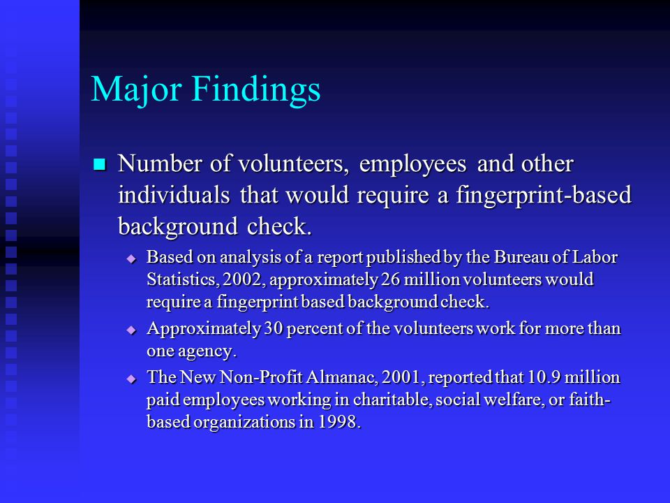 Major Findings Number of volunteers, employees and other individuals that would require a fingerprint-based background check.