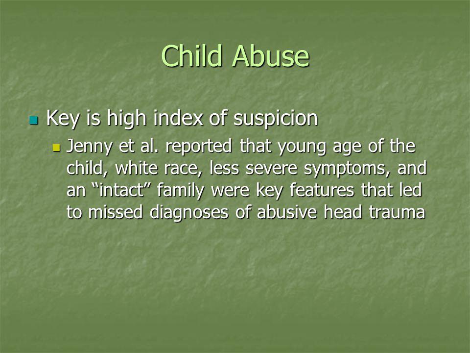 Child Abuse Key is high index of suspicion Key is high index of suspicion Jenny et al.