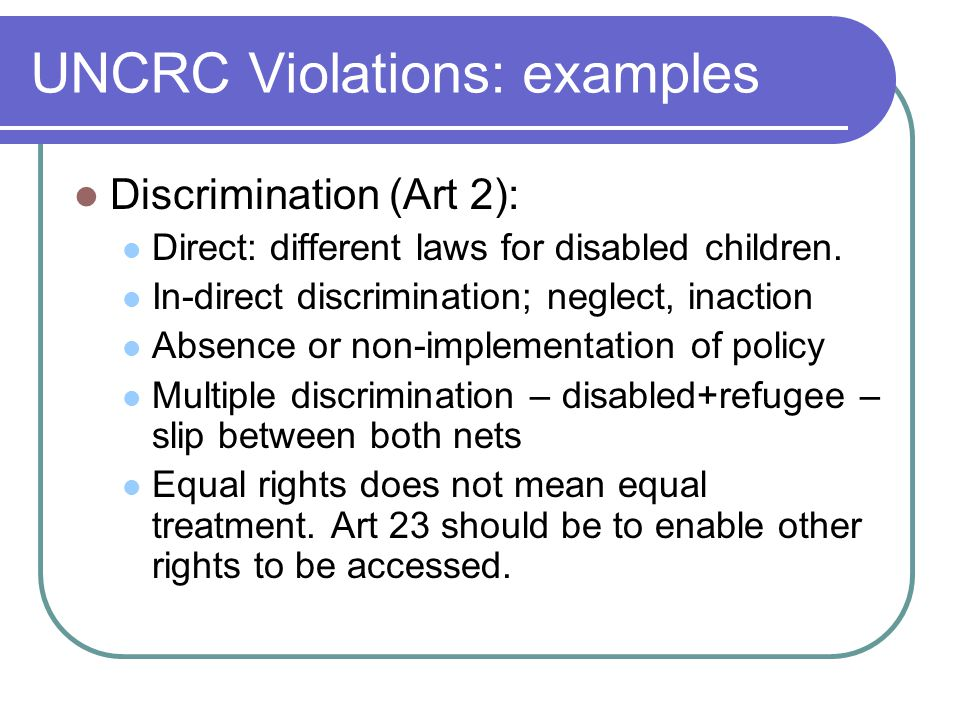 UNCRC Violations: examples Discrimination (Art 2): Direct: different laws for disabled children.
