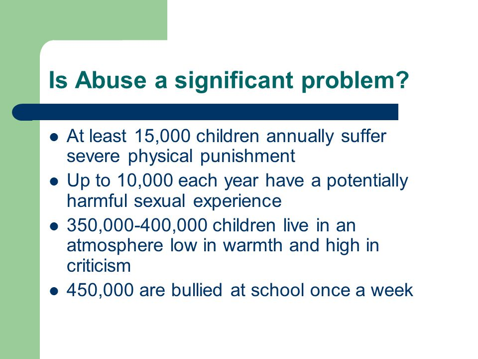 Is Abuse a significant problem.