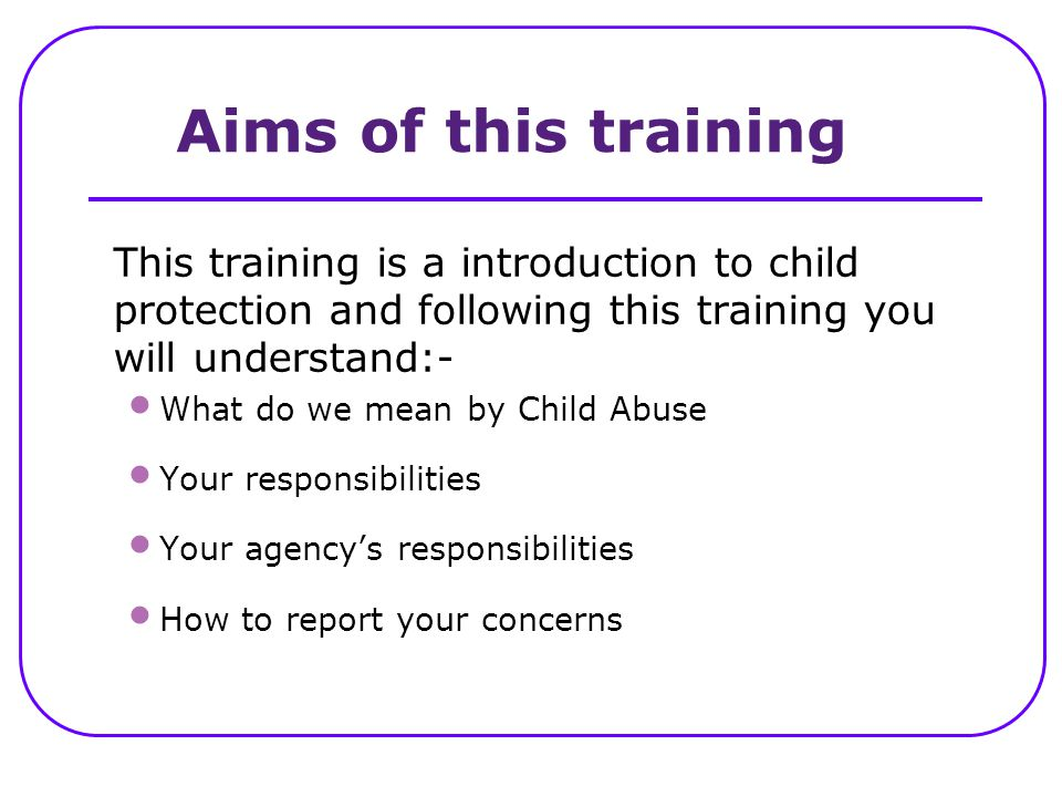 This training is a introduction to child protection and following this training you will understand:- What do we mean by Child Abuse Your responsibili