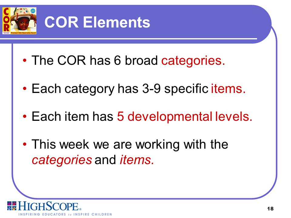 Relating Anecdotes to COR Categories & Items Now, you'll learn more about the COR categories and items.