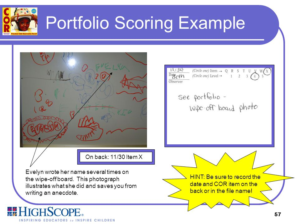 56 Scoring Portfolio Objects Portfolio objects can also be evidence of a child's level of development. Collect and label portfolio objects with the da