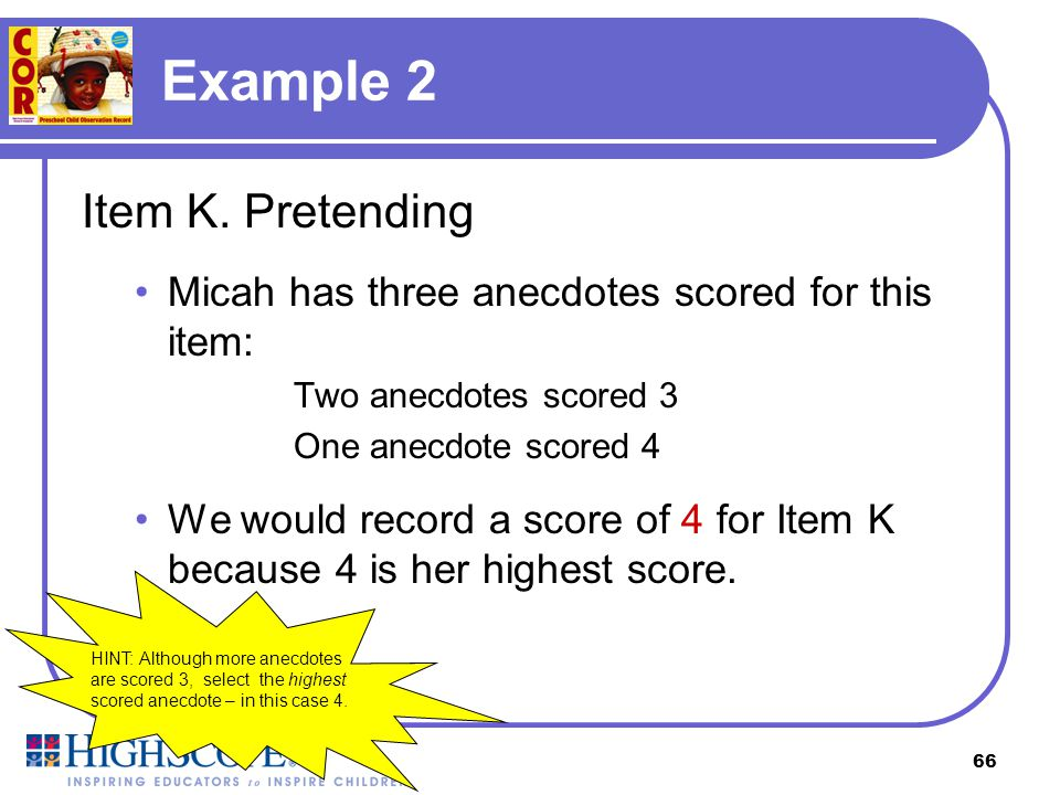65 Example 1 Item B. Solving Problems Micah has three anecdotes scored for this item: One anecdote scored 2 One anecdote scored 3 One anecdote scored