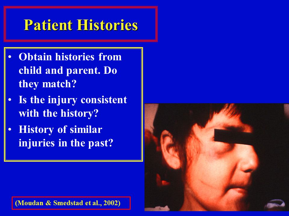 Patient Histories Obtain histories from child and parent.