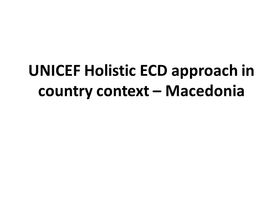 UNICEF Holistic ECD approach in country context – Macedonia