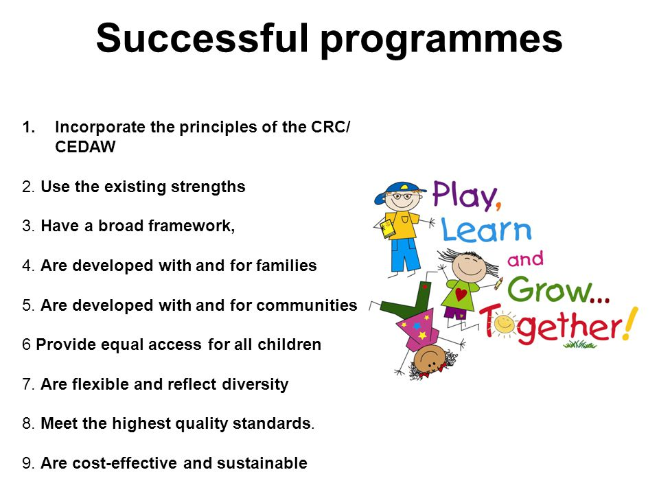 Successful programmes 1.Incorporate the principles of the CRC/ CEDAW 2. Use the existing strengths 3. Have a broad framework, 4. Are developed with an