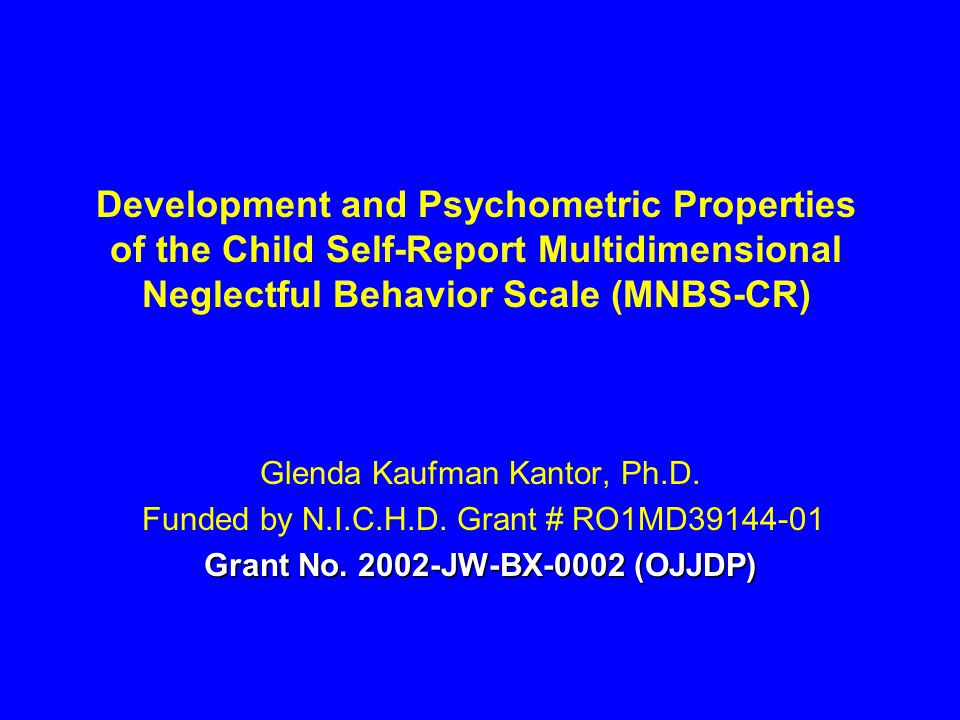 Development and Psychometric Properties of the Child Self-Report Multidimensional Neglectful Behavior Scale (MNBS-CR) Glenda Kaufman Kantor, Ph.D.