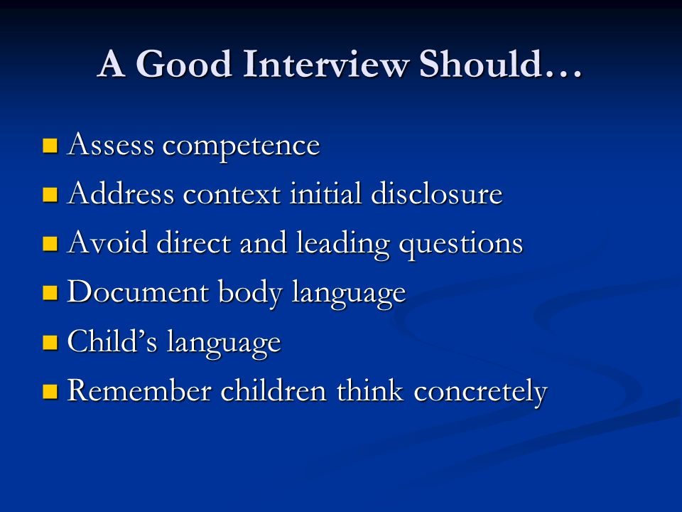 Child's History Build rapport Build rapport Use open-ended questions Use open-ended questions Use child's language Use child's language Reassurance Reassurance