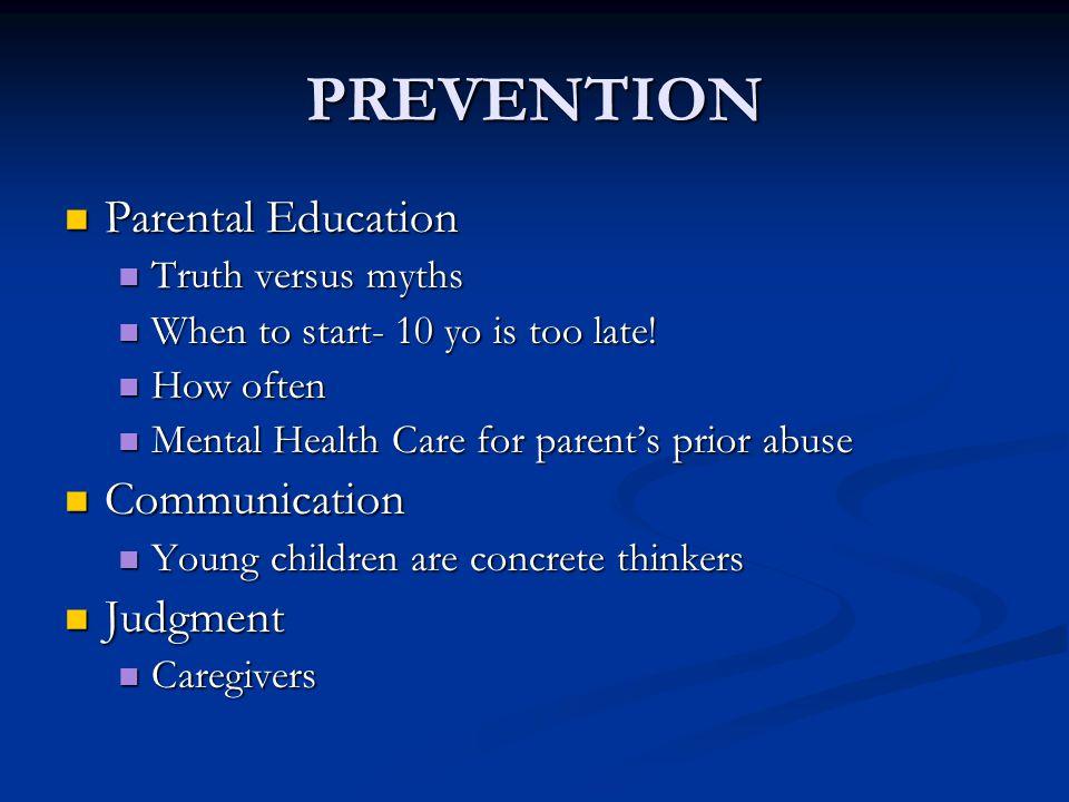 PREVENTION Parental Education Parental Education Truth versus myths Truth versus myths When to start- 10 yo is too late! When to start- 10 yo is too l