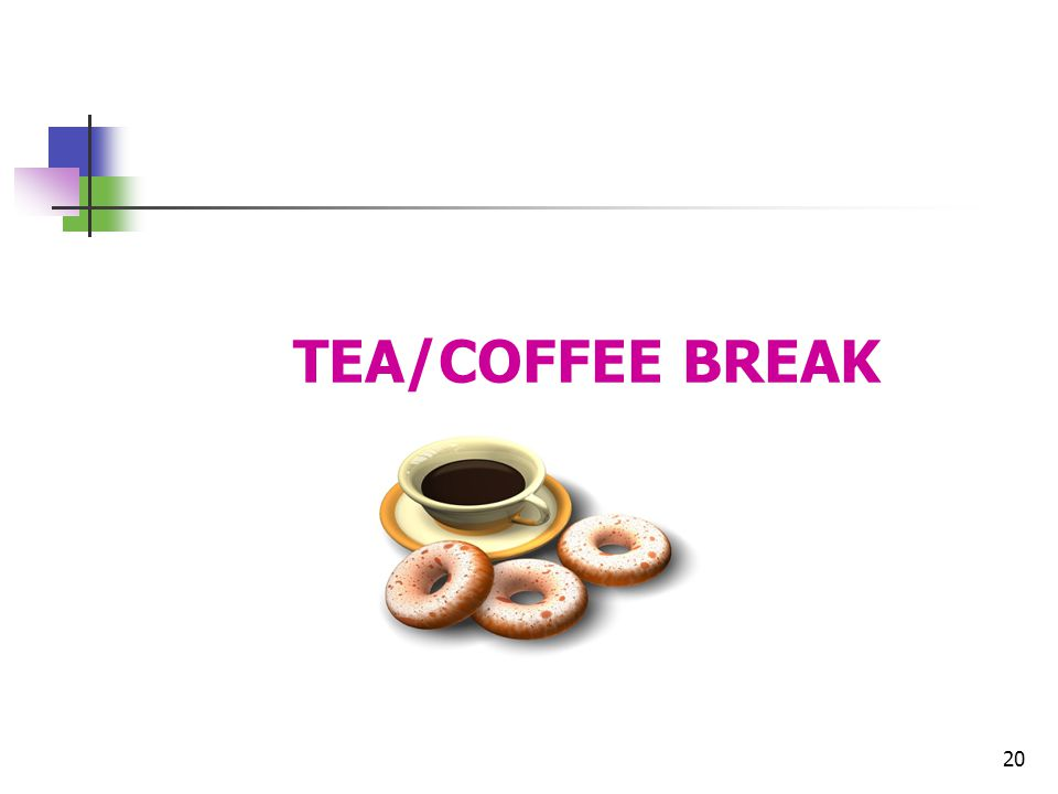 20 TEA/COFFEE BREAK
