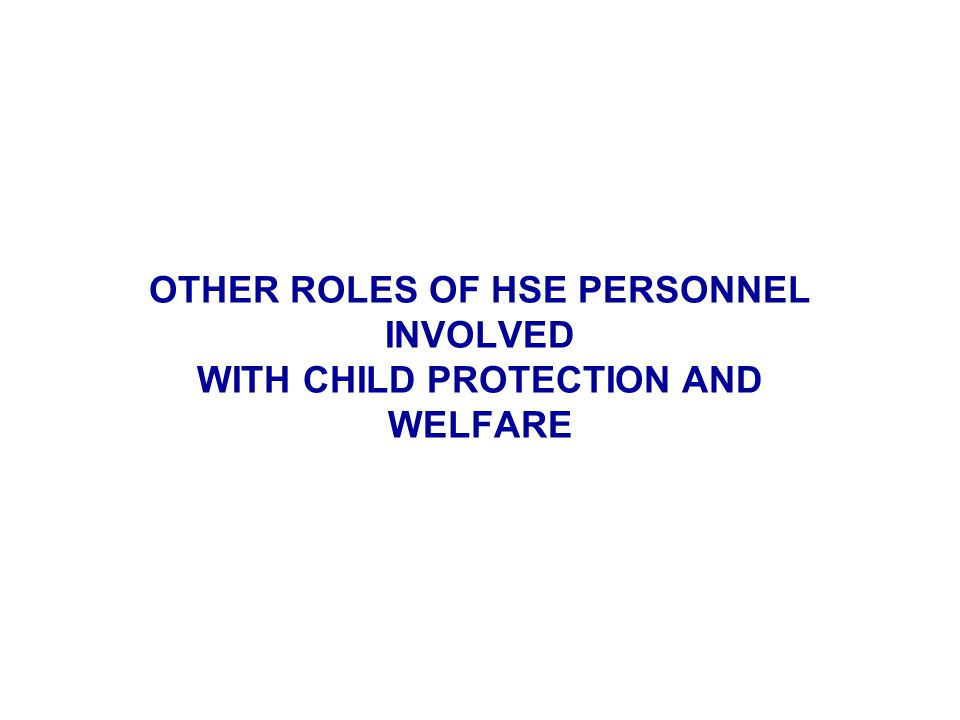 OTHER ROLES OF HSE PERSONNEL INVOLVED WITH CHILD PROTECTION AND WELFARE