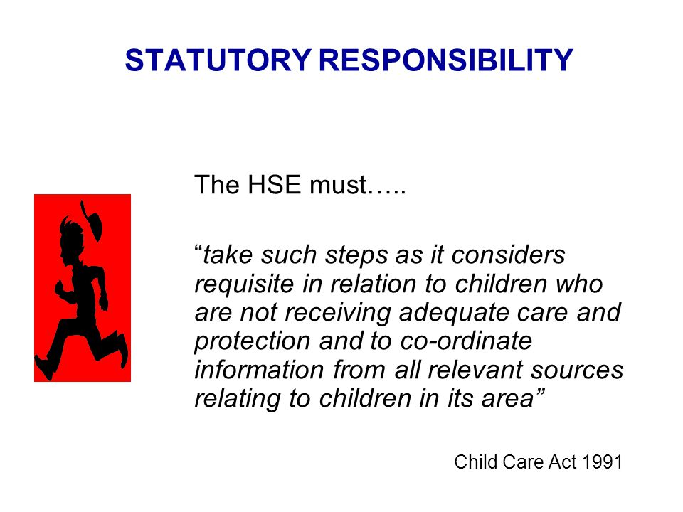 STATUTORY RESPONSIBILITY The HSE must…..