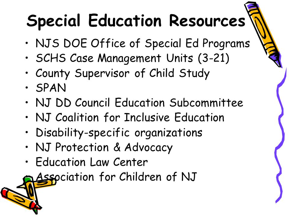Special Education Resources NJS DOE Office of Special Ed Programs SCHS Case Management Units (3-21) County Supervisor of Child Study SPAN NJ DD Counci