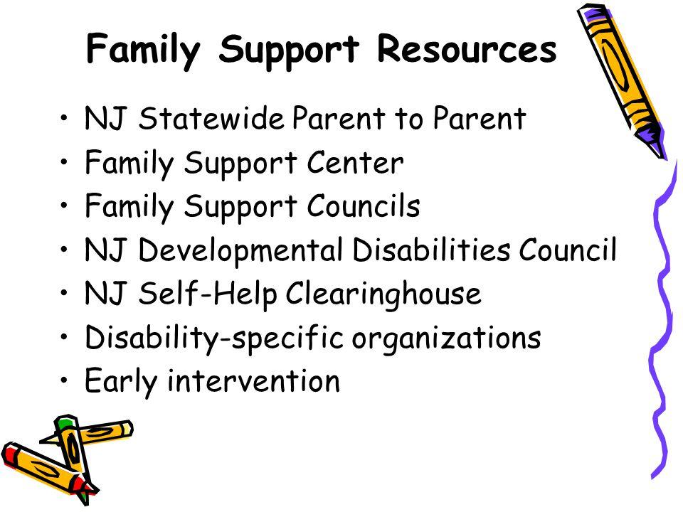 Family Support Resources NJ Statewide Parent to Parent Family Support Center Family Support Councils NJ Developmental Disabilities Council NJ Self-Hel