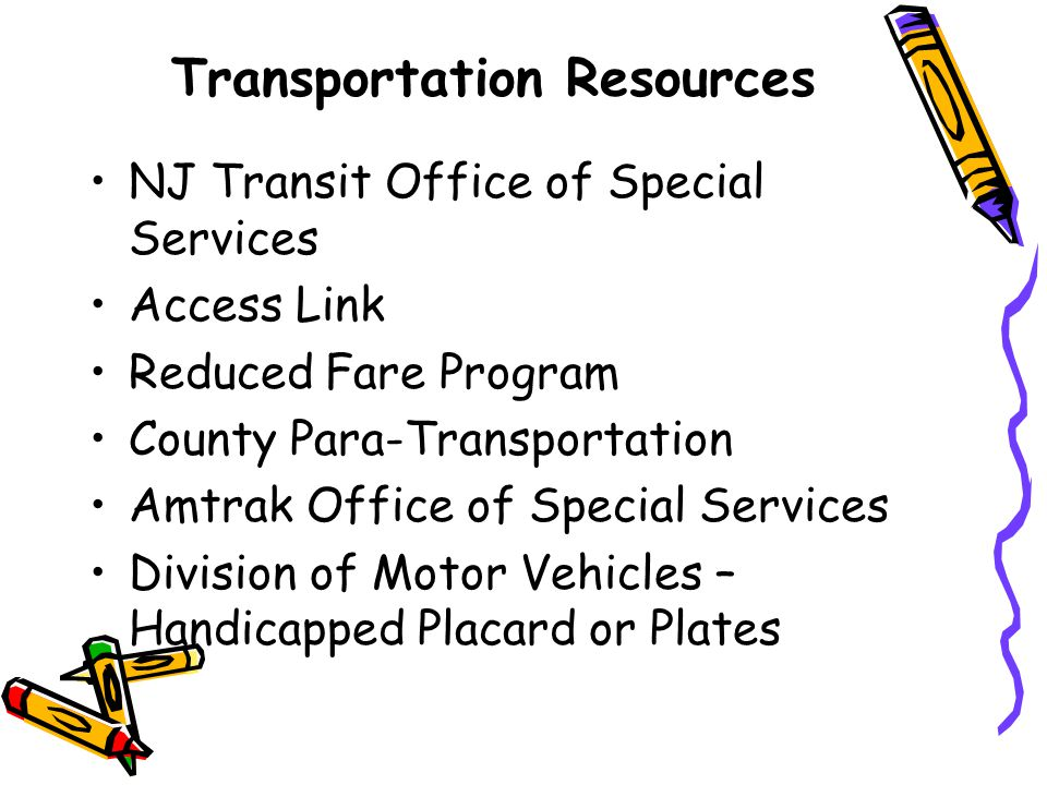 Transportation Resources NJ Transit Office of Special Services Access Link Reduced Fare Program County Para-Transportation Amtrak Office of Special Se