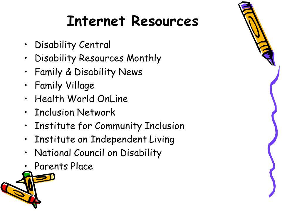 Internet Resources Disability Central Disability Resources Monthly Family & Disability News Family Village Health World OnLine Inclusion Network Insti