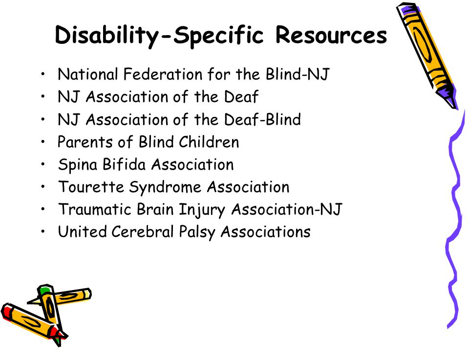 Disability-Specific Resources National Federation for the Blind-NJ NJ Association of the Deaf NJ Association of the Deaf-Blind Parents of Blind Childr