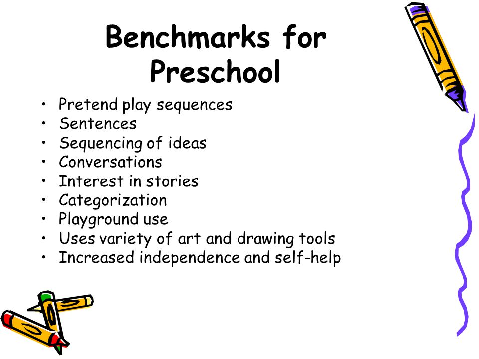 Benchmarks for Preschool Pretend play sequences Sentences Sequencing of ideas Conversations Interest in stories Categorization Playground use Uses var