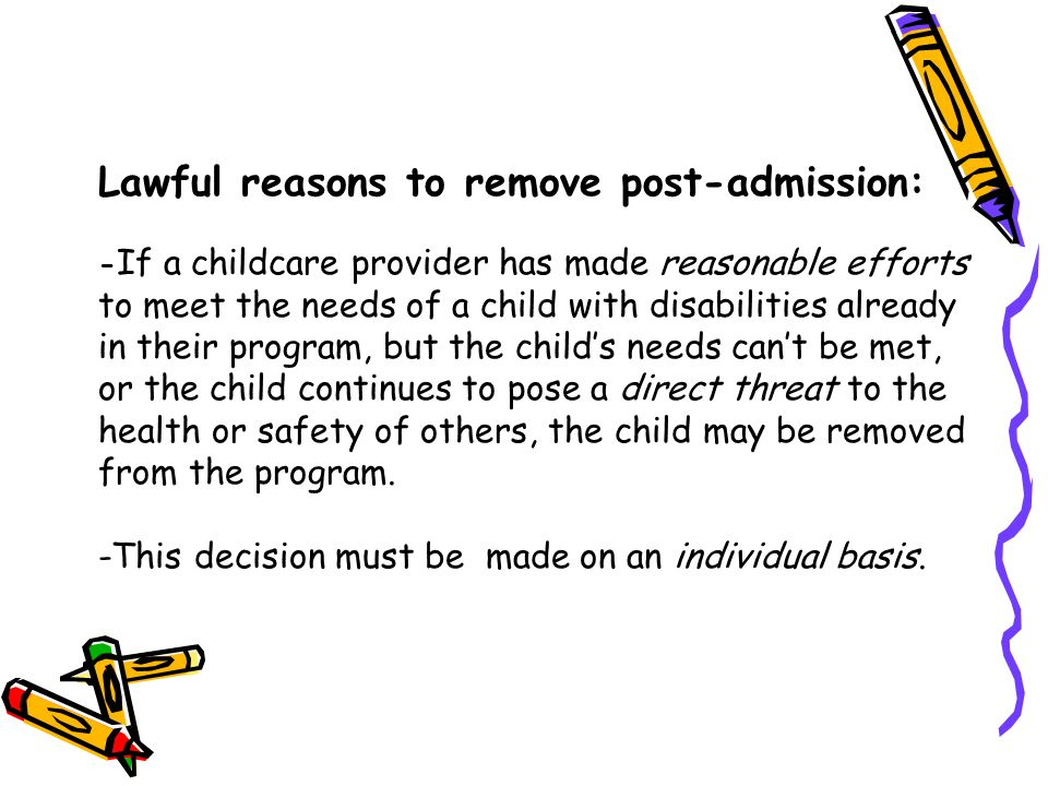 Lawful reasons to remove post-admission: - If a childcare provider has made reasonable efforts to meet the needs of a child with disabilities already