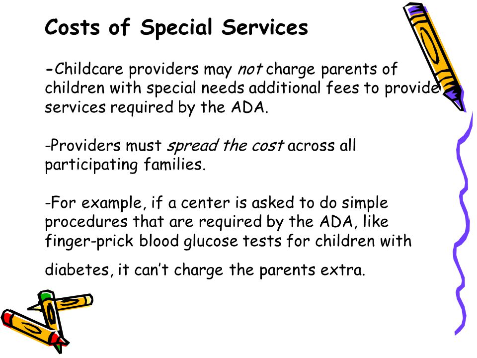 Costs of Special Services -Childcare providers may not charge parents of children with special needs additional fees to provide services required by t