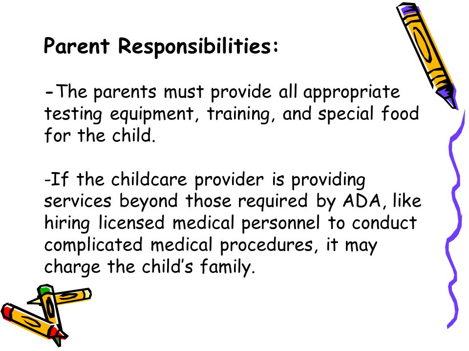 Parent Responsibilities: -The parents must provide all appropriate testing equipment, training, and special food for the child. -If the childcare prov