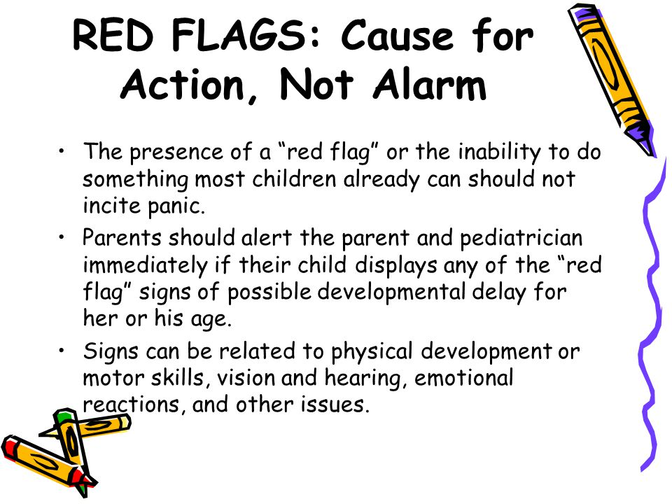 """RED FLAGS: Cause for Action, Not Alarm The presence of a """"red flag"""" or the inability to do something most children already can should not incite panic"""