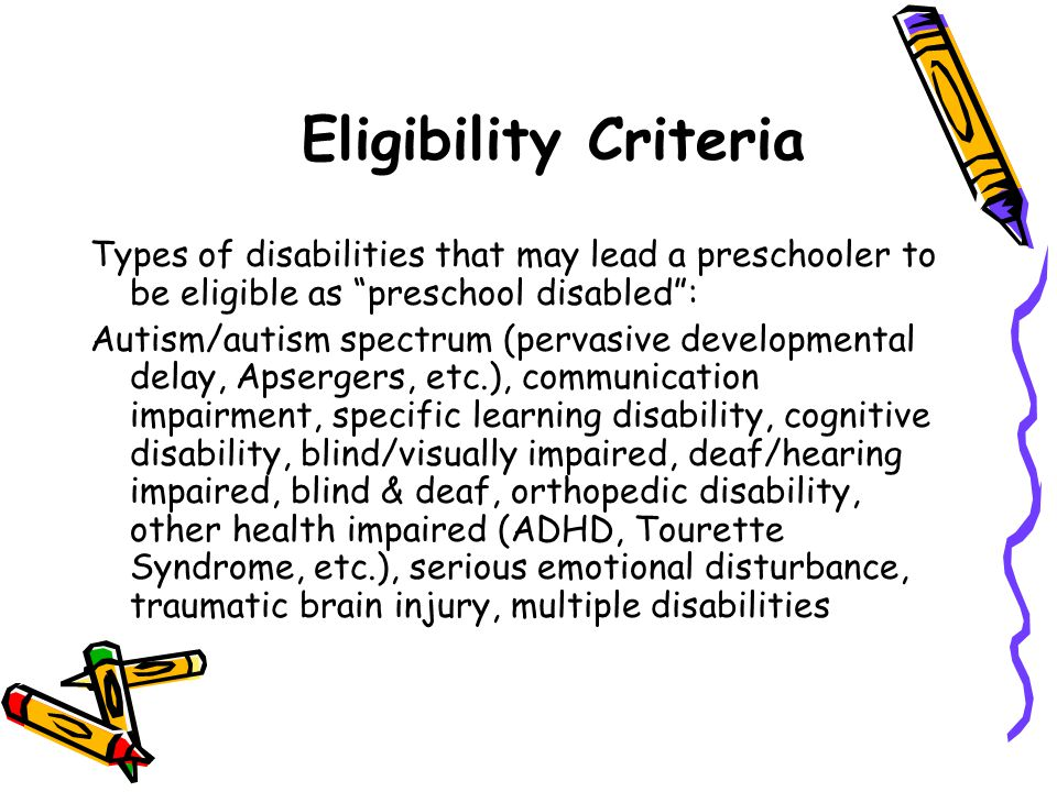 """Eligibility Criteria Types of disabilities that may lead a preschooler to be eligible as """"preschool disabled"""": Autism/autism spectrum (pervasive devel"""