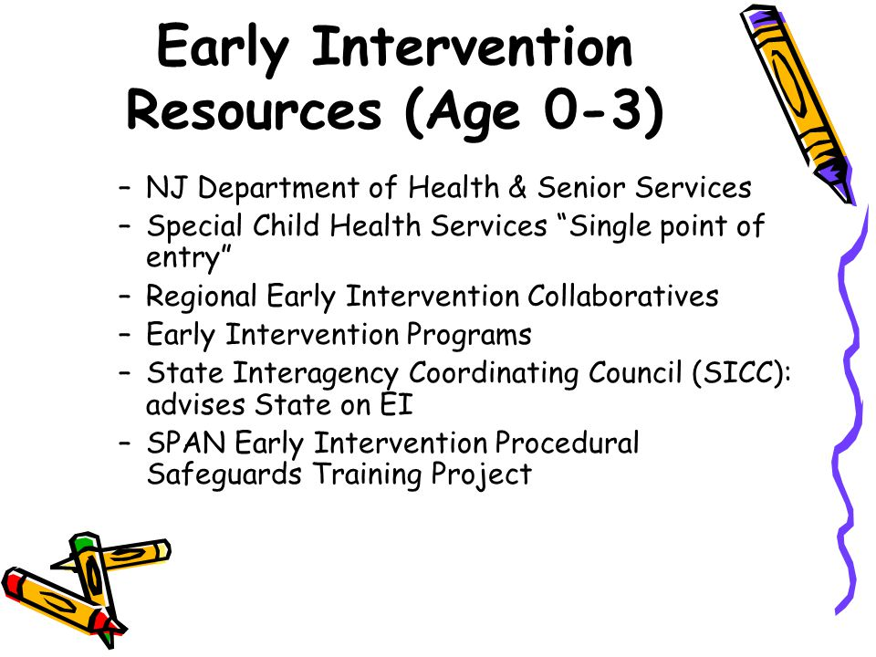 """Early Intervention Resources (Age 0-3) –NJ Department of Health & Senior Services –Special Child Health Services """"Single point of entry"""" –Regional Ear"""