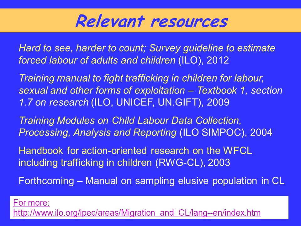 Hard to see, harder to count; Survey guideline to estimate forced labour of adults and children (ILO), 2012 Training manual to fight trafficking in ch