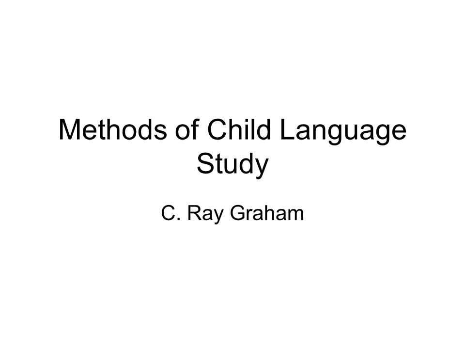 Methods of Child Language Study C. Ray Graham