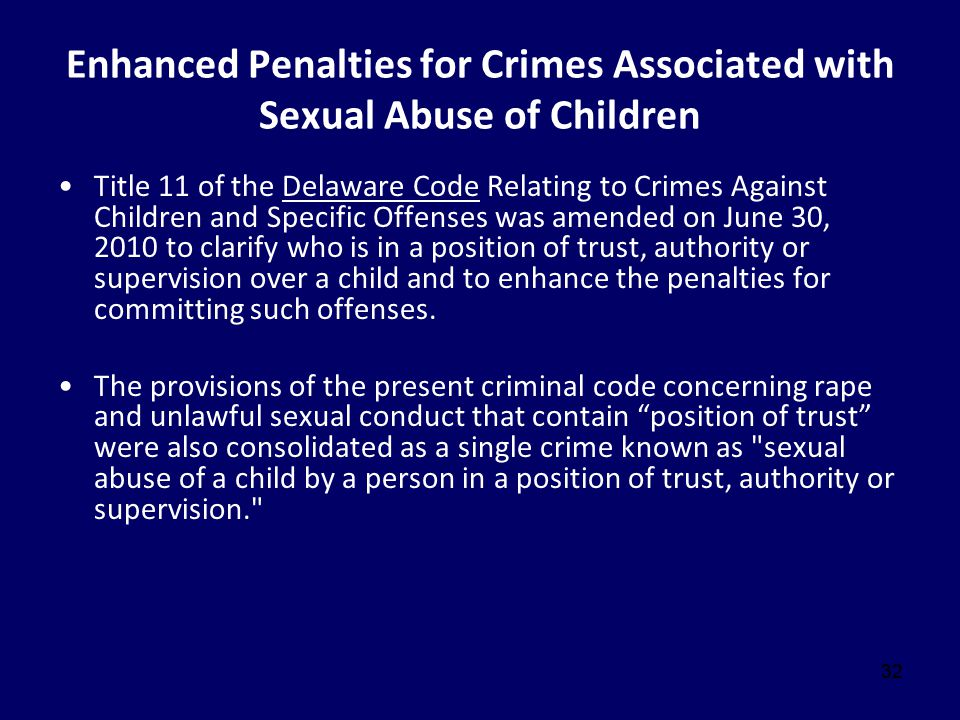 32 Enhanced Penalties for Crimes Associated with Sexual Abuse of Children Title 11 of the Delaware Code Relating to Crimes Against Children and Specif