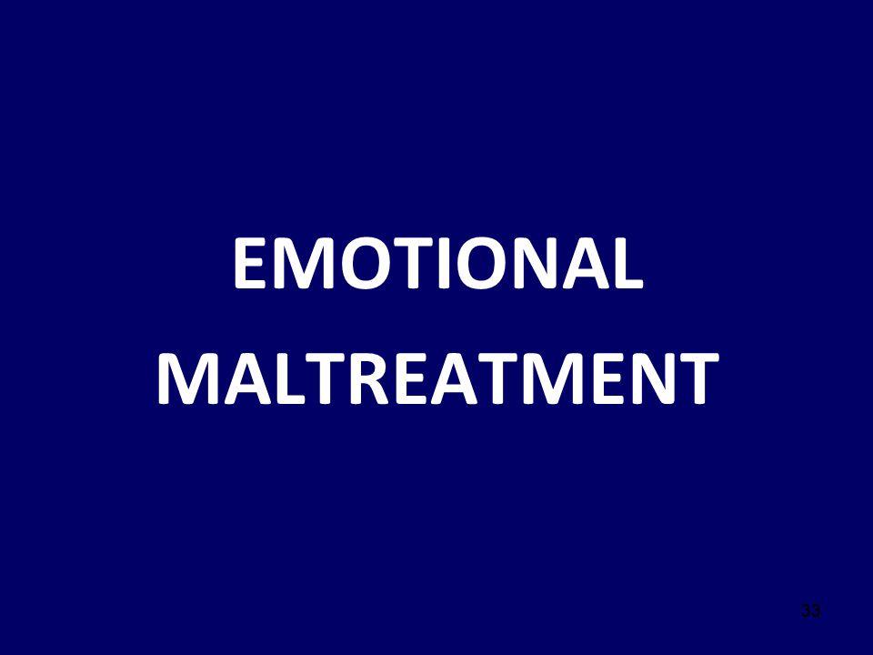 33 EMOTIONAL MALTREATMENT